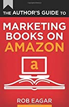 The Author's Guide to Marketing Books on Amazon (The Author's Guides)