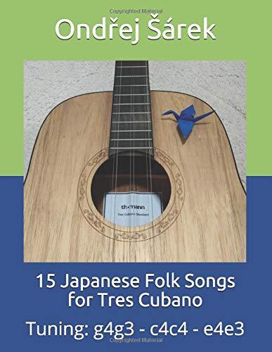 15 Japanese Folk Songs for Tres Cubano: Tuning: g4g3 - c4c4 - e4e3