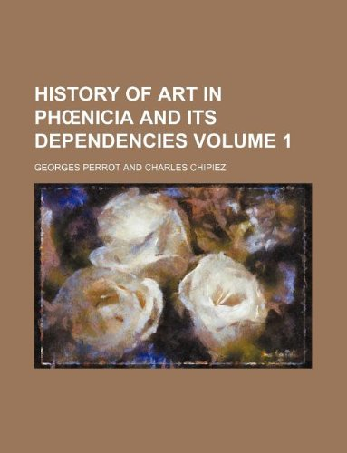 History of art in Phœnicia and its dependencies Volume 1