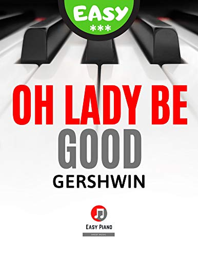 Oh Lady Be Good – George Gershwin - Easy Piano Sheet Music for Beginners - Video Tutorial: Popular Jazz Song for Kids * BIG Notes * Teach Yourself How to Play (English Edition)