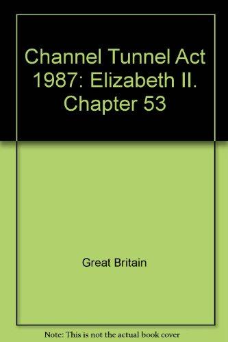 Channel Tunnel Act 1987: Elizabeth II. Chapter 53