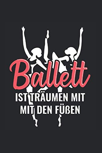 Ballett Ist Träumen Mit Den Füßen: Ballett Notizbuch, Tanzen Geschenkidee für die Ballerina (Liniert, 120 Seiten, ca. DIN A5)