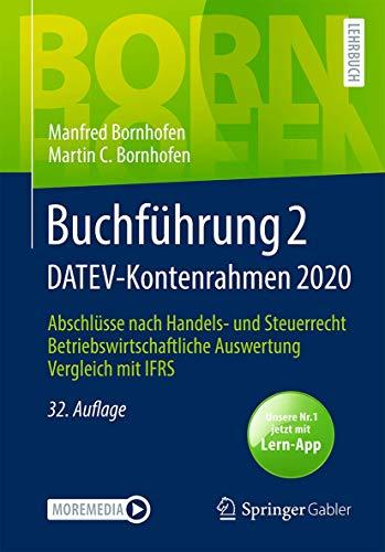 Buchführung 2 DATEV-Kontenrahmen 2020: Abschlüsse nach Handels- und Steuerrecht ― Betriebswirtschaftliche Auswertung ― Vergleich mit IFRS (Bornhofen Buchführung 2 LB)