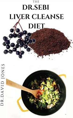 THE DR.SEBI LIVER CLEANSE DIET: Dr.Sebi Approved Recipes for Liver Detox, Intra-cellular & Organ Cleansing Plus Everything You Need To Know