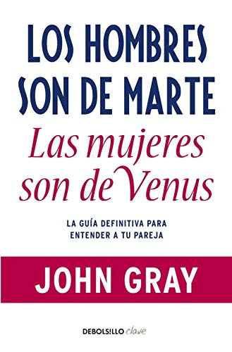 Los hombres son de Marte, las mujeres de Venus: La guía definitiva para entender a tu pareja (Clave)