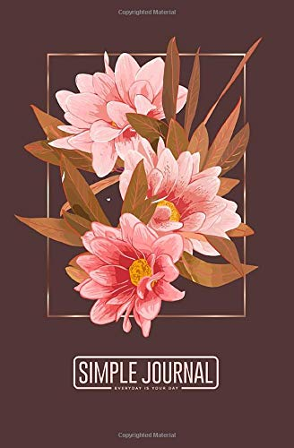 Simple journal - Everyday is your day: Flowers and tree notebook, Daily Journal, Composition Book Journal, Sketch Book, College Ruled Paper, 5.25 x 8 ... sheets). Dot-grid layout with cream paper.