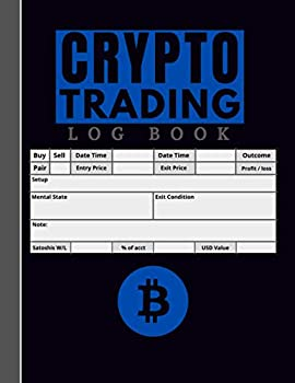Crypto Trading Log Book | Cryptocurrency Trading  Perfect Way To Track All Your Trades  Crypto Trading Journals  | Cryptocurrency Trading Journal with Purpose-Build Inside for Crypto Traders