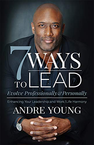 7 Ways to Lead: Evolve Professionally and Personally; Enhancing Your Leadership and Work / Life Harmony (English Edition)
