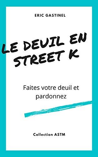 Le Deuil en Street K: Faites votre deuil et pardonnez (French Edition)