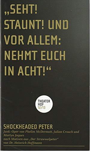Programmheft SHOCKHEADED PETER. Junk-Oper. Premiere 15. Februar 2013 Grosses Haus Spielzeit 2012 / 2013
