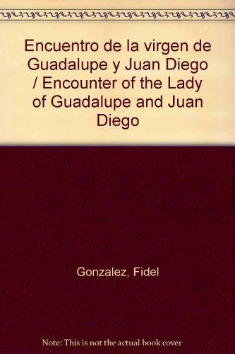 Encuentro de la virgen de Guadalupe y Juan Diego / Encounter of the Lady of Guadalupe and Juan Diego