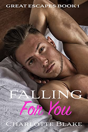 Falling For You: A steamy contemporary romance (Great Escapes Book 1)