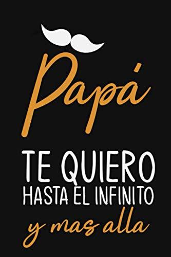 PAPÁ, TE QUIERO HASTA EL INFINITO Y MÁS ALLÁ: un libro personalizable, un recuerdo memorable para el niño y su papá. Regalo de cumpleaños para padres.