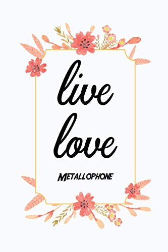 Live Love Metallophone: Notebook Gift Idea Lined pages, 6.9 inches,120 pages, White paper Journal