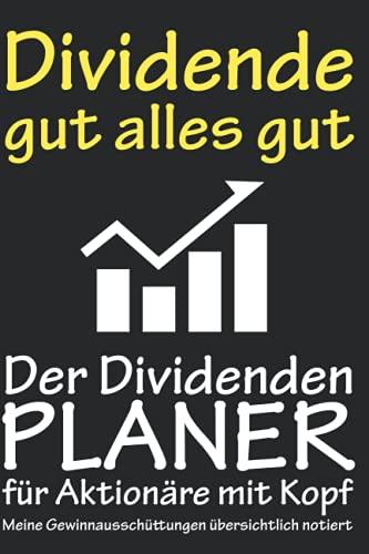 Dividende gut alles gut - Der Dividenden Planer für Aktionäre mit Kopf: Das ausführliche Notizbuch für deine wichtigsten Aktien und Dividenden Daten zum selber ausfüllen. 80 Seiten im A5 Format.
