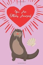 You are Otterly Amazing!: Get your honey more than just a card-- a journal that is a functional gift and warm reminder of just how you feel about your ... Gift For Her - Funny I Love You Gifts For Him