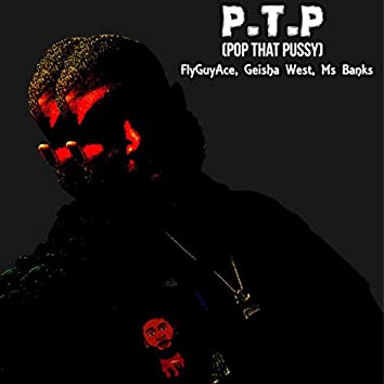 P.T.P (POP THAT PUSSY)
