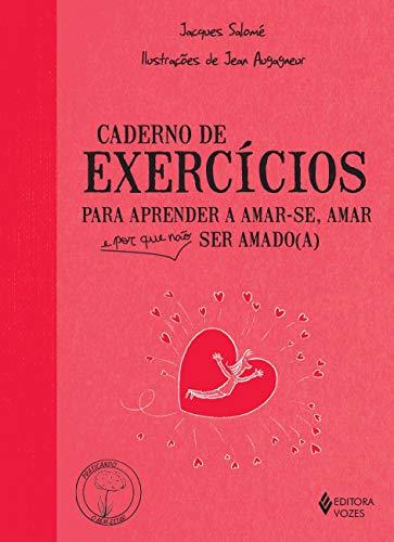 Caderno de exercícios para aprender a amar-se, amar e por que não ser amado(a)
