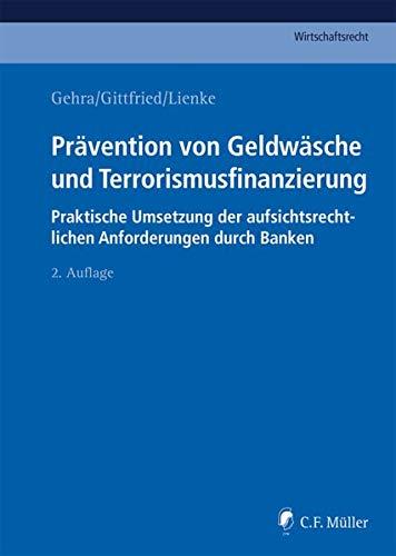 Prävention von Geldwäsche und Terrorismusfinanzierung: Praktische Umsetzung der aufsichtsrechtlichen Anforderungen durch Banken (C.F. Müller Wirtschaftsrecht)