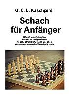 Schach fuer Anfaenger: Schach lernen, spielen, entdecken und gewinnen, Regeln, Strategien, Taktik und alles Wissenswerte aus der Welt des Schach