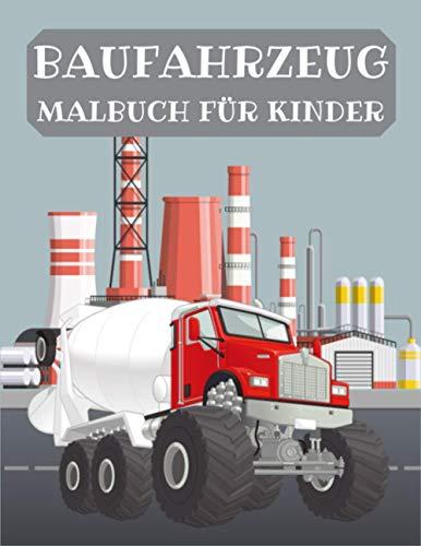 BAUFAHRZEUG MALBUCH FÜR KINDER: Aufgabenheft mit Kränen, Traktoren, Lastwagen und Baggern zum Ausmalen. Ein Schönes Geschenk für die Kleinen.