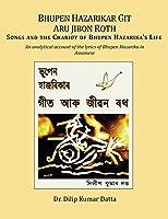 Bhupen Hazarikar Git Aru Jibon Rath Songs and the Chariot of Bhupen Hazarika's Life: An analytical account of the lyrics of Bhupen Hazarika in Assamese