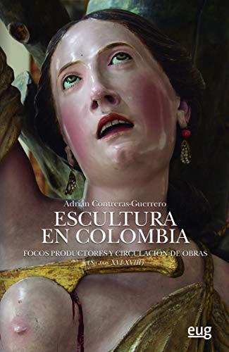 Escultura en Colombia: Focos productores y circulación de obras (Siglos XVI-XVIII)
