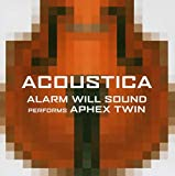 Alarm Will Sound Performs Aphex Twin: Acoustica