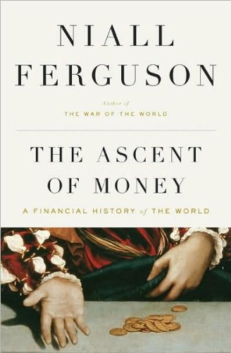 by Niall Ferguson The Ascent of Money: A Financial History of the World(text only)1st (First) edition[Hardcover]2008