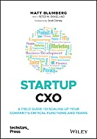 Startup CXO: A Field Guide to Scaling Up Your Company's Critical Functions and Teams (Techstars)