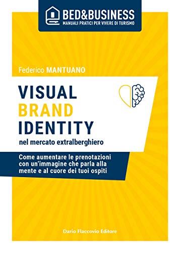Visual brand identity nel mercato extralberghiero. Come aumentare le prenotazioni con un'immagine che parla alla mente e al cuore dei tuoi ospiti