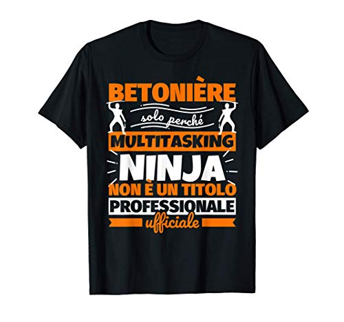 betonière divertente regali ninja humor Maglietta