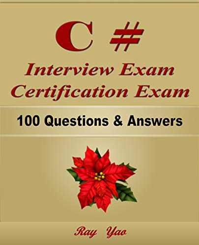 C#: Interview Exam, Certification Exam, 100 Questions & Answers: Also for College Exam, All C# Programming Language Examinations