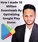 How I made 10 Million Downloads By Optimizing Google Play Store: This book is about marketing techniques and App store optimization, tricks that landed me 10 Million downloads. (English Edition)