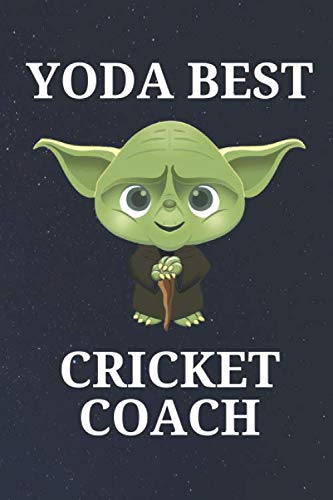 Yoda Best Cricket Coach: Unique and Funny Appreciation Gift Perfect For Writing Down Notes, Journaling, Staying Organized, Drawing or Sketching
