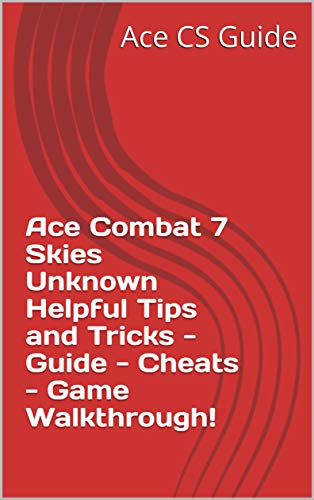 Ace Combat 7 Skies Unknown Helpful Tips and Tricks - Guide - Cheats - Game Walkthrough! (English Edition)