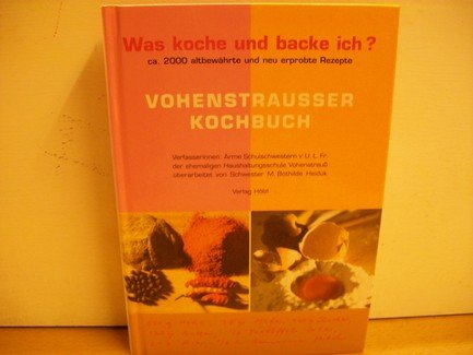 Was koche und backe ich? Vohenstraußer Kochbuch ca. 2000 altbewährte und neu erprobte Rezepte