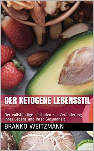 Der ketogene Lebensstil: Der vollständige Leitfaden zur Veränderung Ihres Lebens und Ihrer Gesundheit