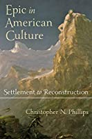 Epic in American Culture: Settlement to Reconstruction