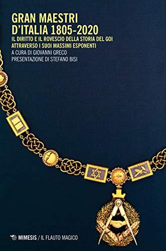 Gran Maestri d'Italia 1805-2020. Il diritto e il rovescio della storia del Goi attraverso i suoi massimi esponenti