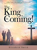 The King Is Coming!: A Bible Study of Revelation for This Generation