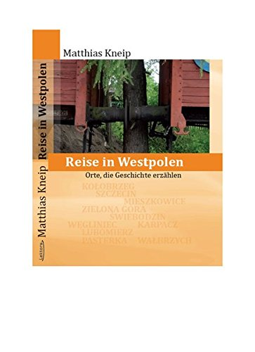 Reise in Westpolen: Orte, die Geschichte erzählen