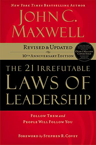 The 21 Irrefutable Laws of Leadership: Follow Them and...