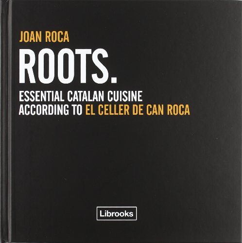Roots: ESSENTIAL CATALAN CUISINE ACCORDING TO EL CELLER DE CAN ROCA (Cooking Librooks)