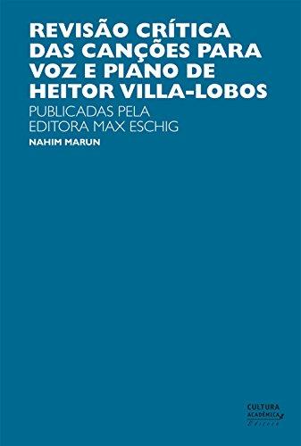 Couverture du livre Revisão crítica das canções para a voz e piano de Heitor Villas-Lobos: publicadas pela Editora Max Eschig (Portuguese Edition)