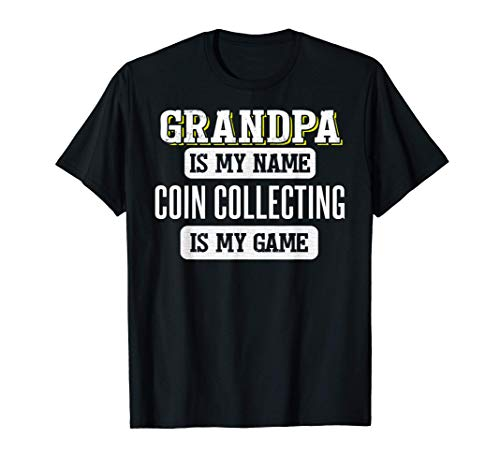 Funny Coin Collecting Gift for Grandpa Fathers Day Shirt T-Shirt