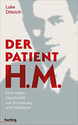 Der Patient H. M.: Eine wahre Geschichte von Erinnerung und Wahnsinn