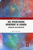The Rwenzururu Movement in Uganda: Struggling for Recognition