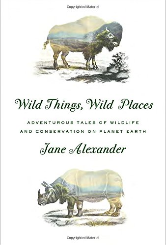 Image of Wild Things, Wild Places: Adventurous Tales of Wildlife and Conservation on Planet Earth