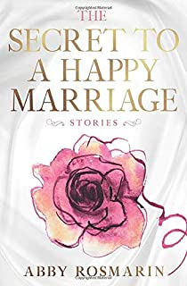The Secret to a Happy Marriage: Stories